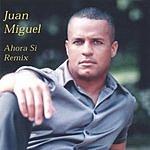 Juan Miguel Ahora Si