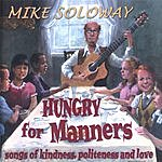 Mike Soloway Hungry For Manners - Songs Of Kindness, Politeness And Love