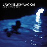 Layo & Bushwacka! Night Works (Bonus Tracks)