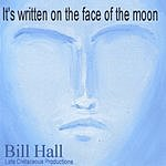 Bill Hall It's Written On The Face Of The Moon