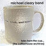 Michael Cleary Band Tales From The Cup (The Coffeehouse Archives)