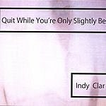 Indy Clark Quit While You're Only Slightly Behind