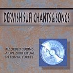 Earthcds Records Present Dervish Sufi Chants & Songs: Recorded During A Live Zikir Ritual In Konya, Turkey