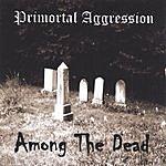 Primortal Aggression Among The Dead