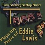 Tom Borling BeBop Band The TBBB Plays The Music Of Eddie Lewis