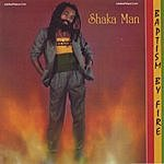 Shaka Man Baptism By Fire
