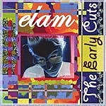 Elam The Early Cuts