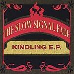 The Slow Signal Fade Kindling E.P.