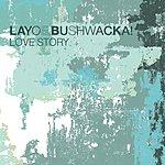 Layo & Bushwacka! Love Story