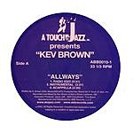 Kev Brown Allways B/W Can't Stay Away/Allways