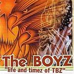 The Boyz Life And Timez Of TBZ