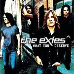 The Exies What You Deserve (Radio Edit)