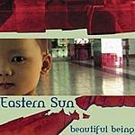 Eastern Sun Beautiful Being EP
