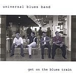 Universal Blues Band Get On The Blues Train