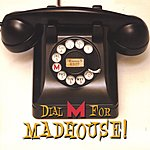 Madhouse Dial M For Madhouse!