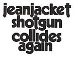 Jeanjacket Shotgun Collides Again