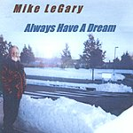 Mike LeGary Always Have A Dream