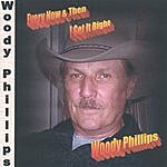 Woody Phillips Every Now And Then (I Get It Right)