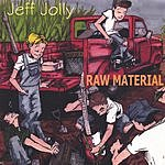 Jeff Jolly Raw Material