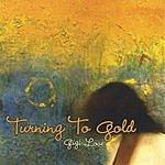 Gigi Love Turning To Gold