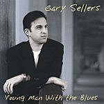 Gary Sellers Young Man With The Blues