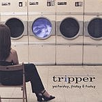 Tripper Yesterday, Friday, & Today