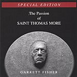 Garrett Fisher The Passion Of Saint Thomas More (Special Edition)