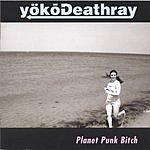 yokoDeathray Planet Punk Bitch