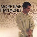 Greg Mayo More Time Than Money