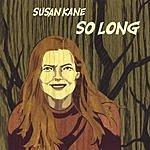 Susan Kane So Long