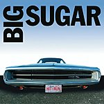 Big Sugar Hit & Run: Big Sugar's Greatest Hits (Limited Edition)
