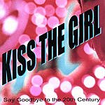 Kiss The Girl Say Goodbye To The 20th Century