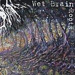 Wet Brain Roots