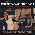 The Wingnut Adams Blues Band The Blues Ain't Always Pretty