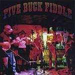 Five Buck Fiddle Five Buck Fiddle