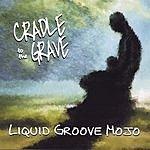 Liquid Groove Mojo Cradle To The Grave