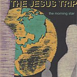 The Jesus Trip The Morning Star