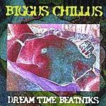 Dream Time Beatniks Biggus Chillus