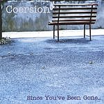 Coersion Since You've Been Gone...