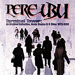 Pere Ubu Terminal Tower: An Archival Collection,  Non LP Singles & B Sides 1975-1980