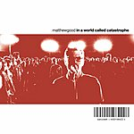 Matthew Good Band In A World Called Catastrophe