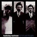Hawksley Workman For Him And The Girls