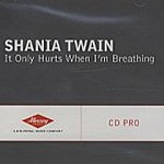 Shania Twain It Only Hurts When I'm Breathing