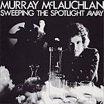 Murray McLauchlan Sweeping The Spotlight Away