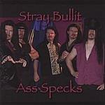 Stray Bullit Ass Specks