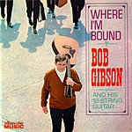 Bob Gibson Where I'm Bound