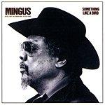 Charles Mingus Something Like A Bird