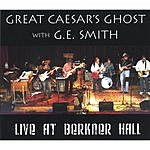 Great Caesar's Ghost Great Caesar's Ghost With G.E. Smith: Live At Berkner Hall