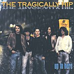 The Tragically Hip Up To Here (International Version)