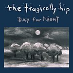 The Tragically Hip Day For Night (International Version)